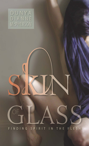 Skin of Glass: Finding Spirit in the Flesh